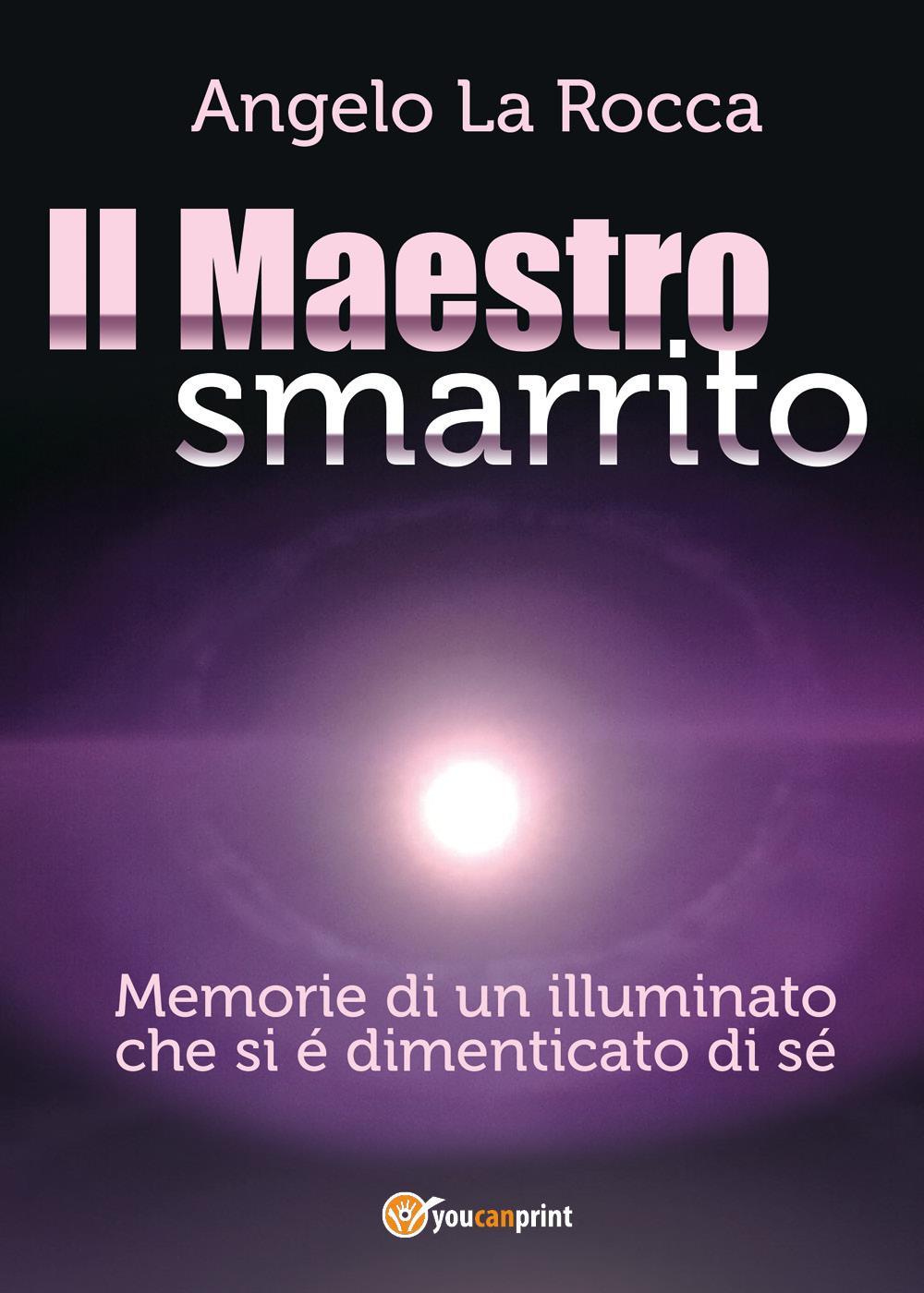 Il Maestro Smarrito – Memorie di un illuminato che si é dimenticato di sé