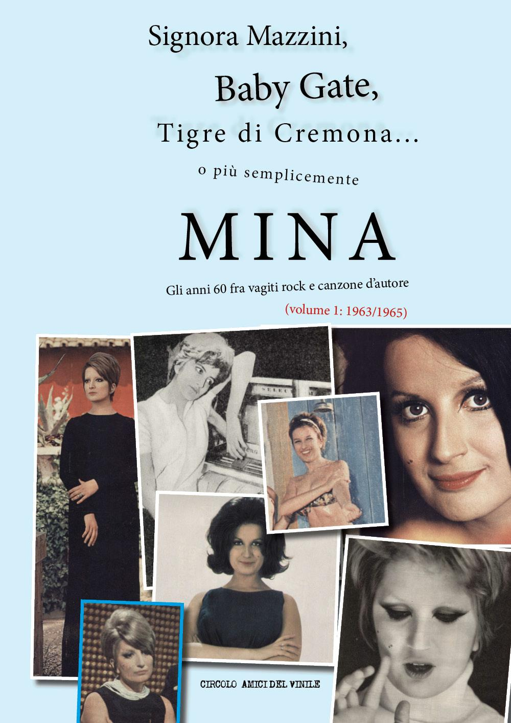 Signora Mazzini, Baby Gate, Tigre di Cremona... o più semplicemente MINA - Gli anni 60 fra vagiti rock e canzone d'autore (Volume 1: 1963/1965)