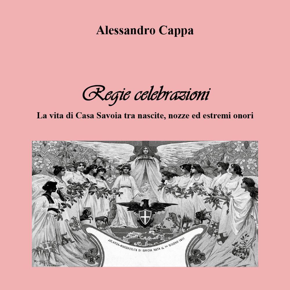 Regie celebrazioni. La vita di Casa Savoia tra nascite, nozze ed estremi onori.