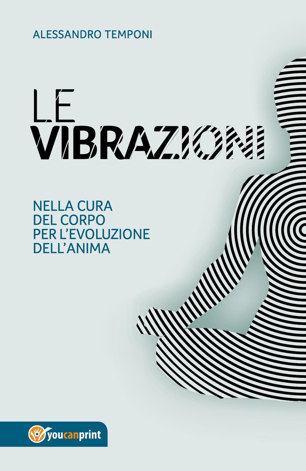 Le vibrazioni - Nella cura del corpo per l'evoluzione dell'anima