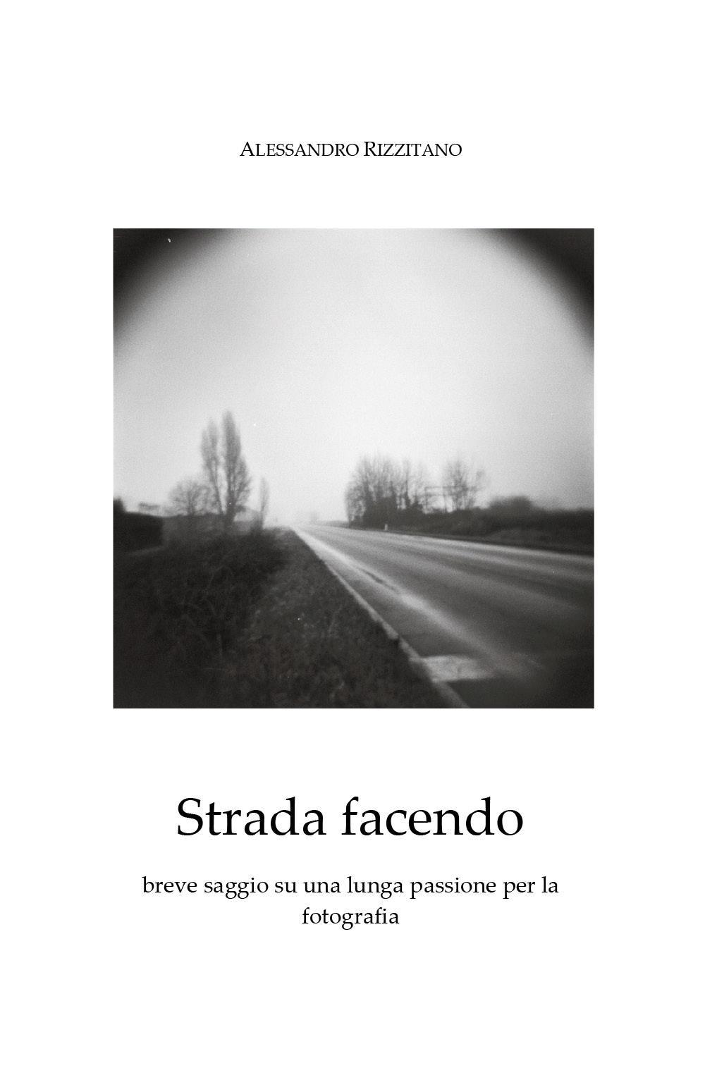 Strada facendo - breve saggio su una lunga passione per la fotografia