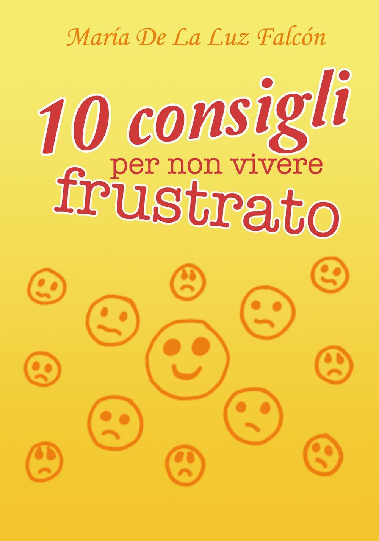 10 consigli per non vivere frustrato