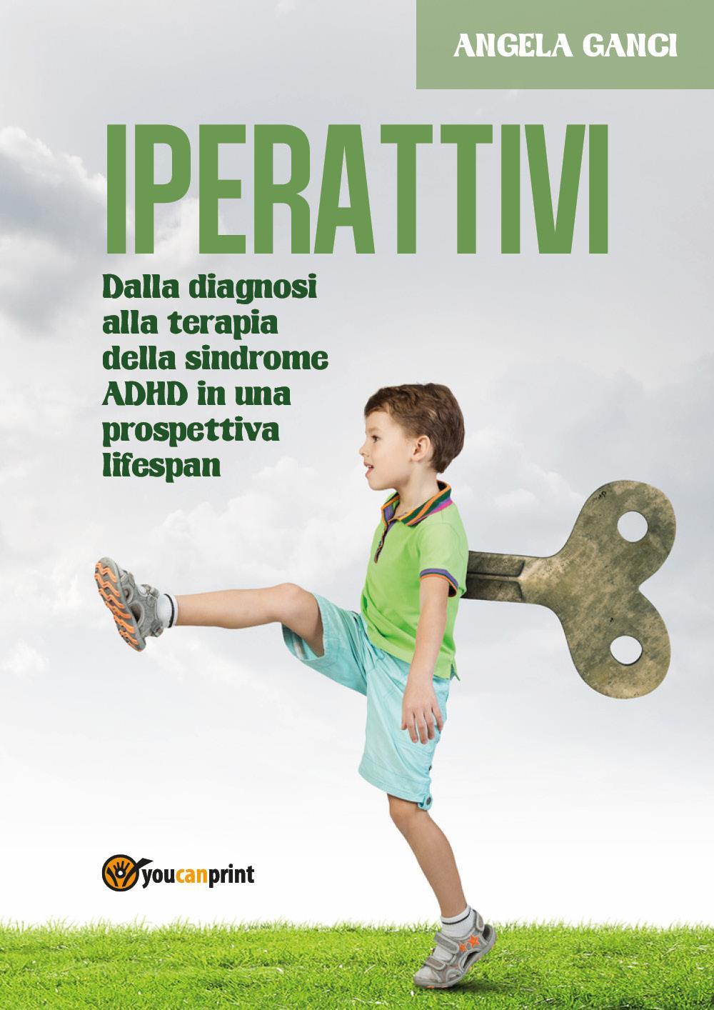Iperattivi. Dalla diagnosi alla terapia della sindrome Adhd in una prospettiva Lifespan