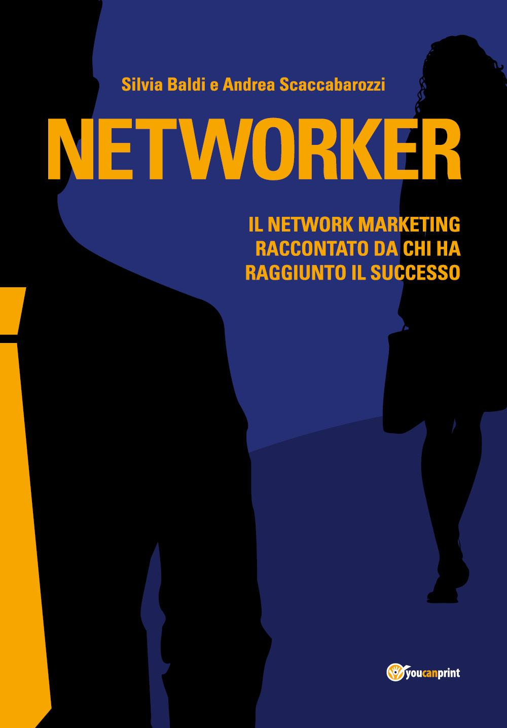 Networker. Il Network Marketing raccontato da chi ha raggiunto il successo