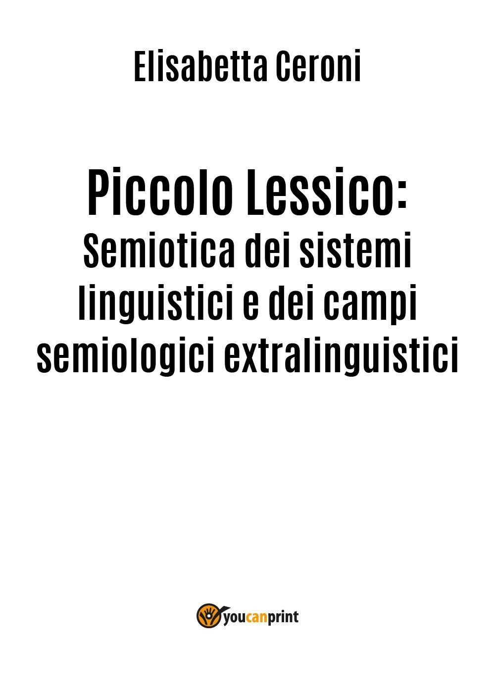 Piccolo Lessico: Semiotica dei sistemi linguistici e dei campi semiologici extralinguistici.