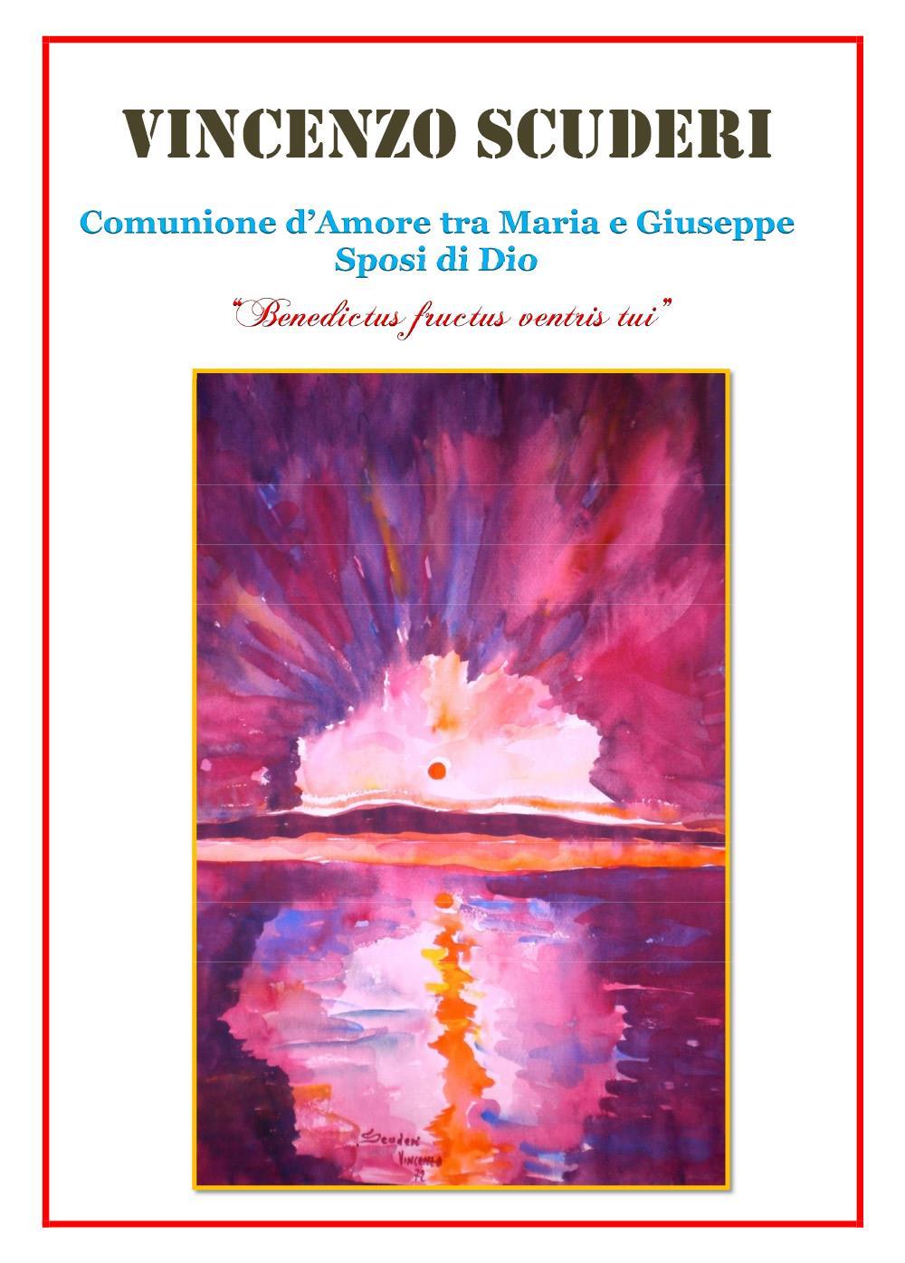 """Comunione d'Amore tra Maria e Giuseppe Sposi di Dio . """"Benedictus fructus ventris tui"""""""