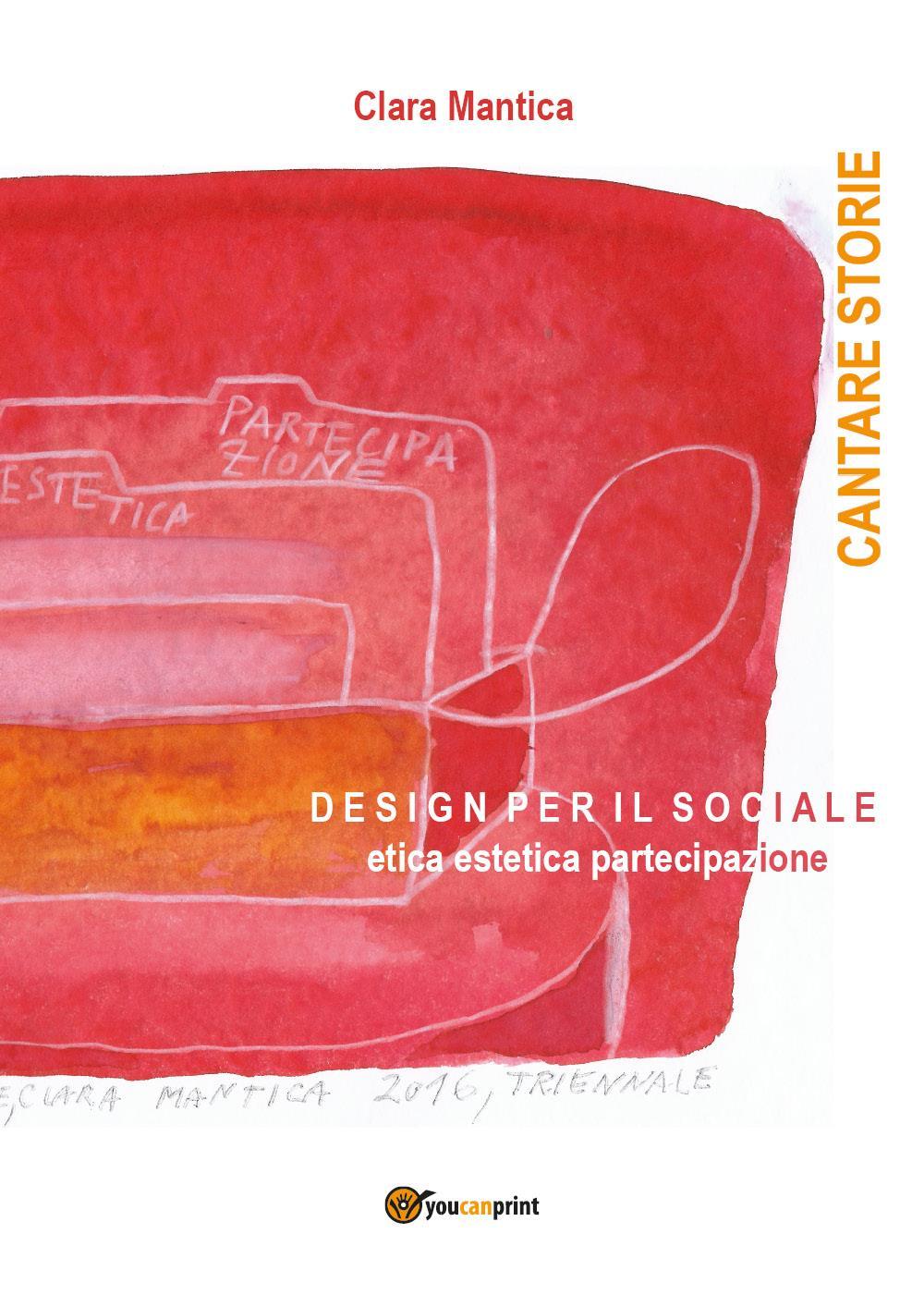 Cantare storie. Design per il sociale Etica estetica partecipazione