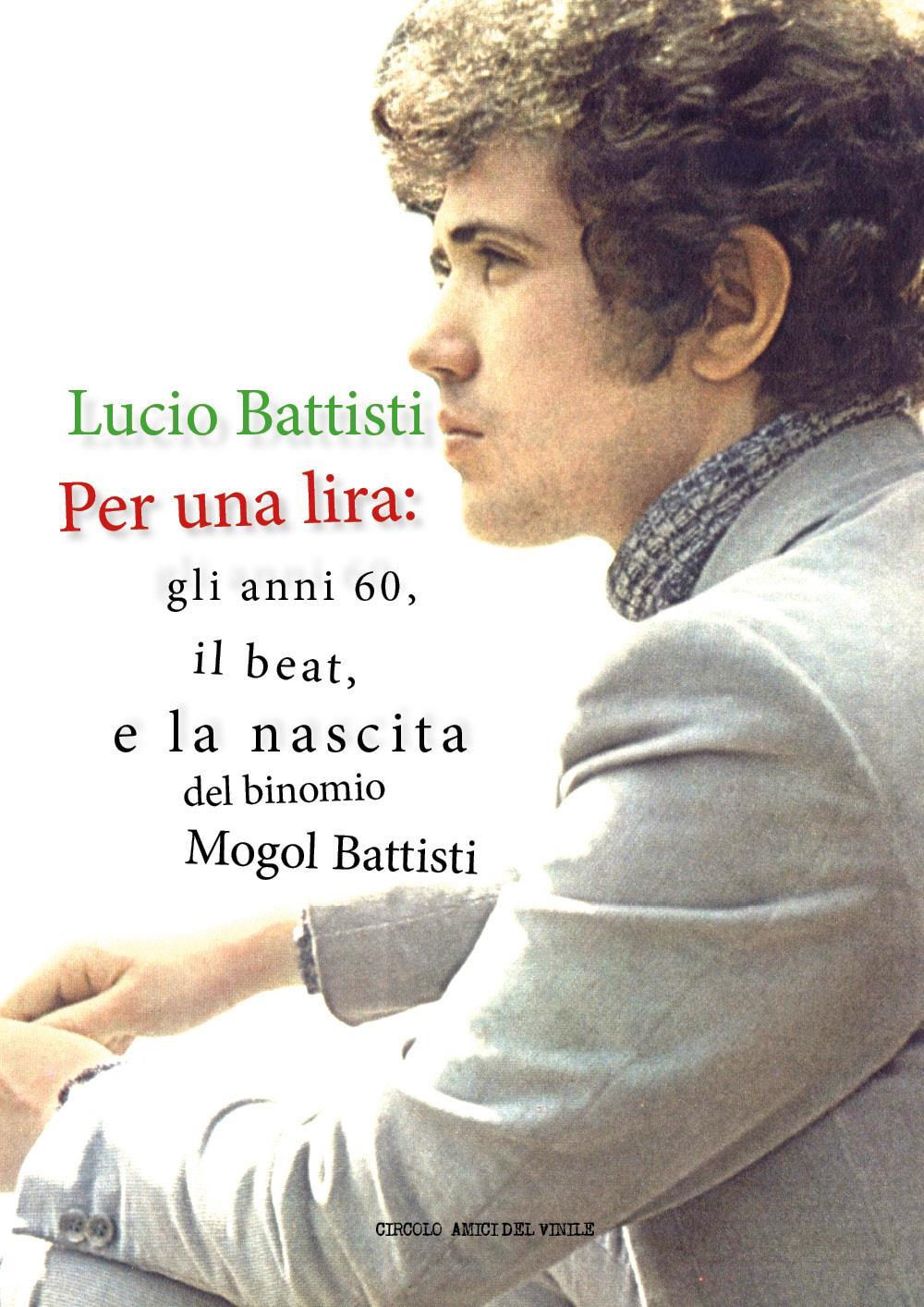 Lucio Battisti - Per una lira: gli anni 60, il beat e la nascita del binomio Mogol Battisti