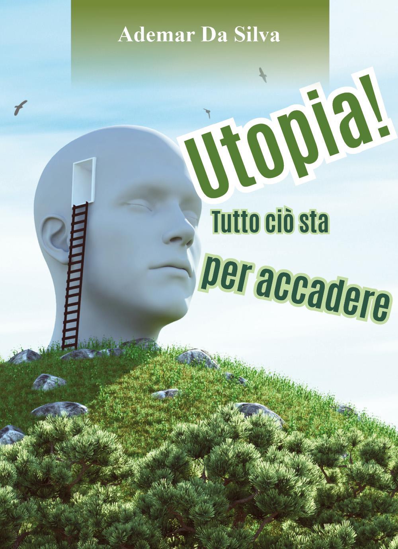 Utopia! Tutto ciò sta per accadere