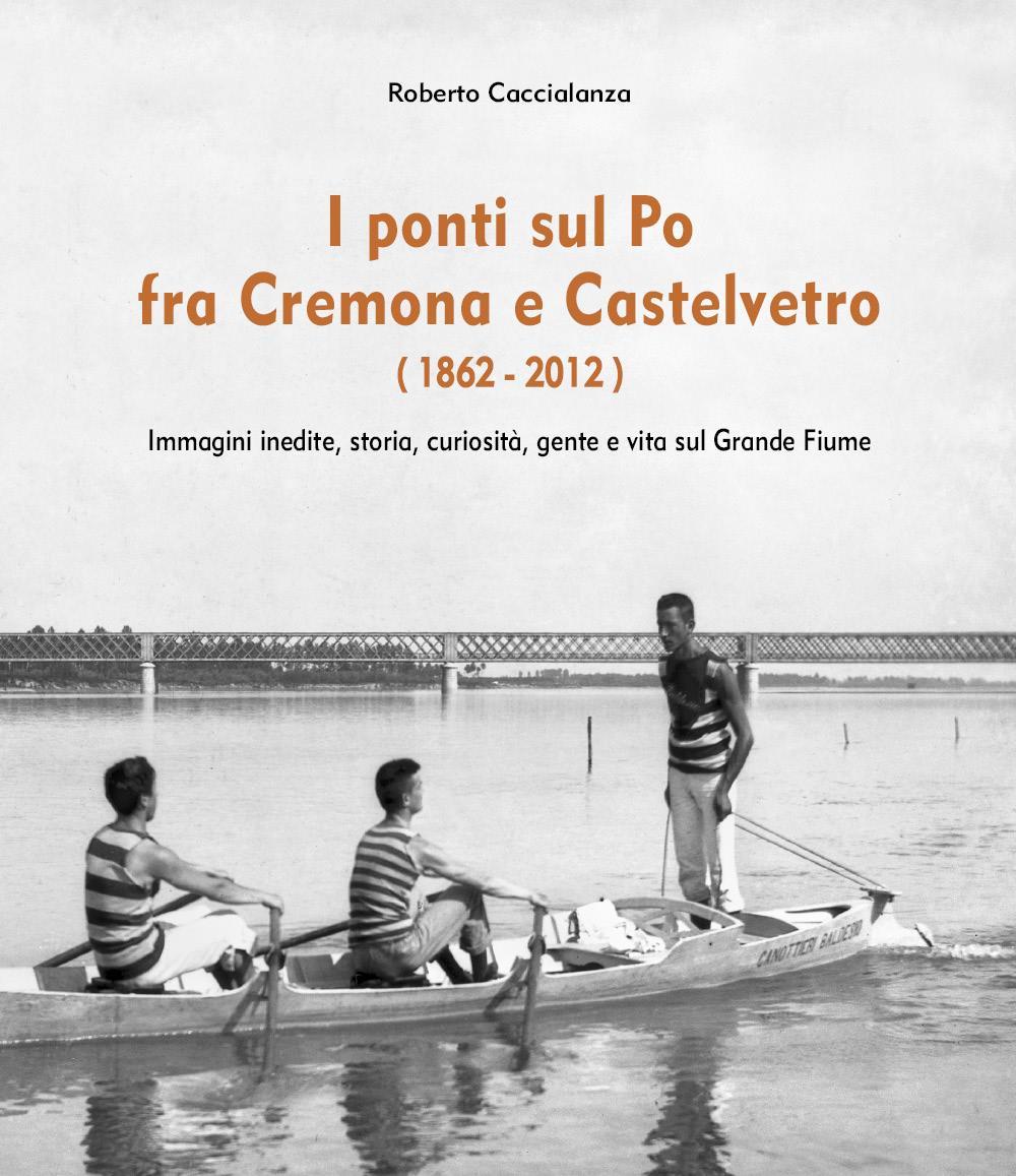 I ponti sul Po fra Cremona e Castelvetro (1862-2012)
