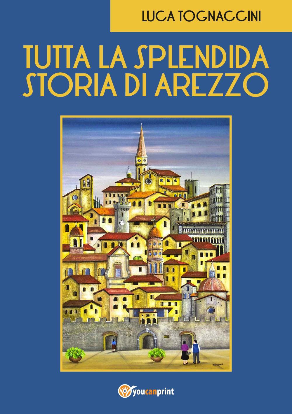 Tutta la Splendida Storia di Arezzo