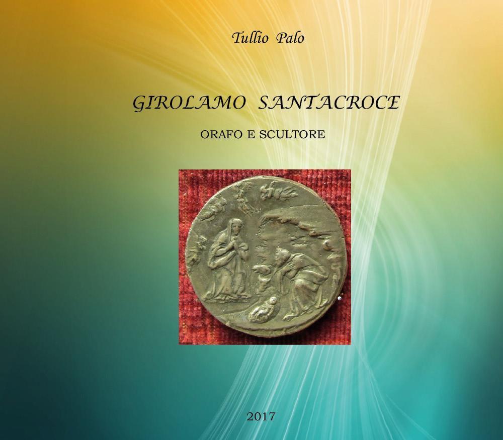Girolamo Santacroce - Orafo e scultore