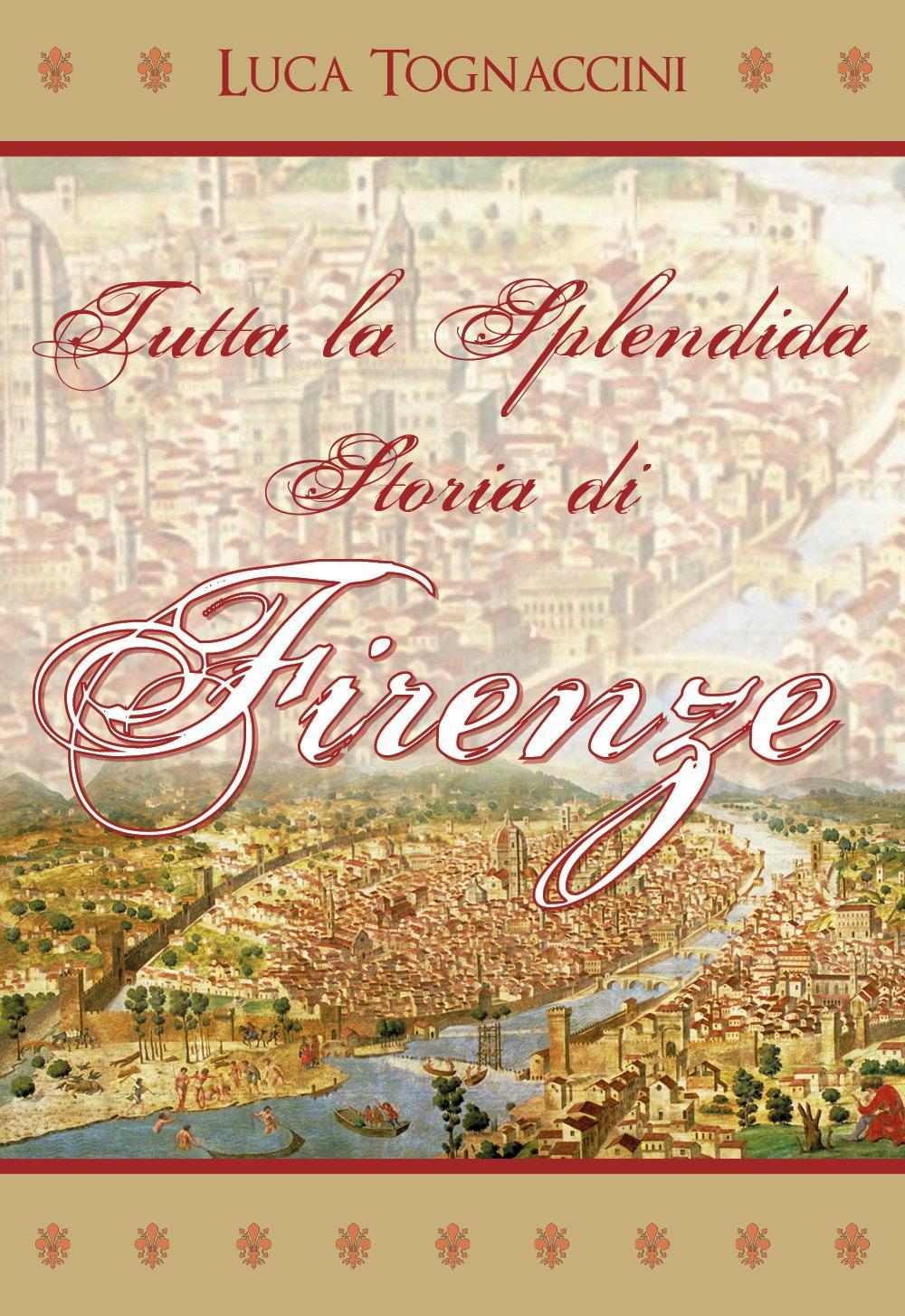 Tutta la Splendida Storia di Firenze