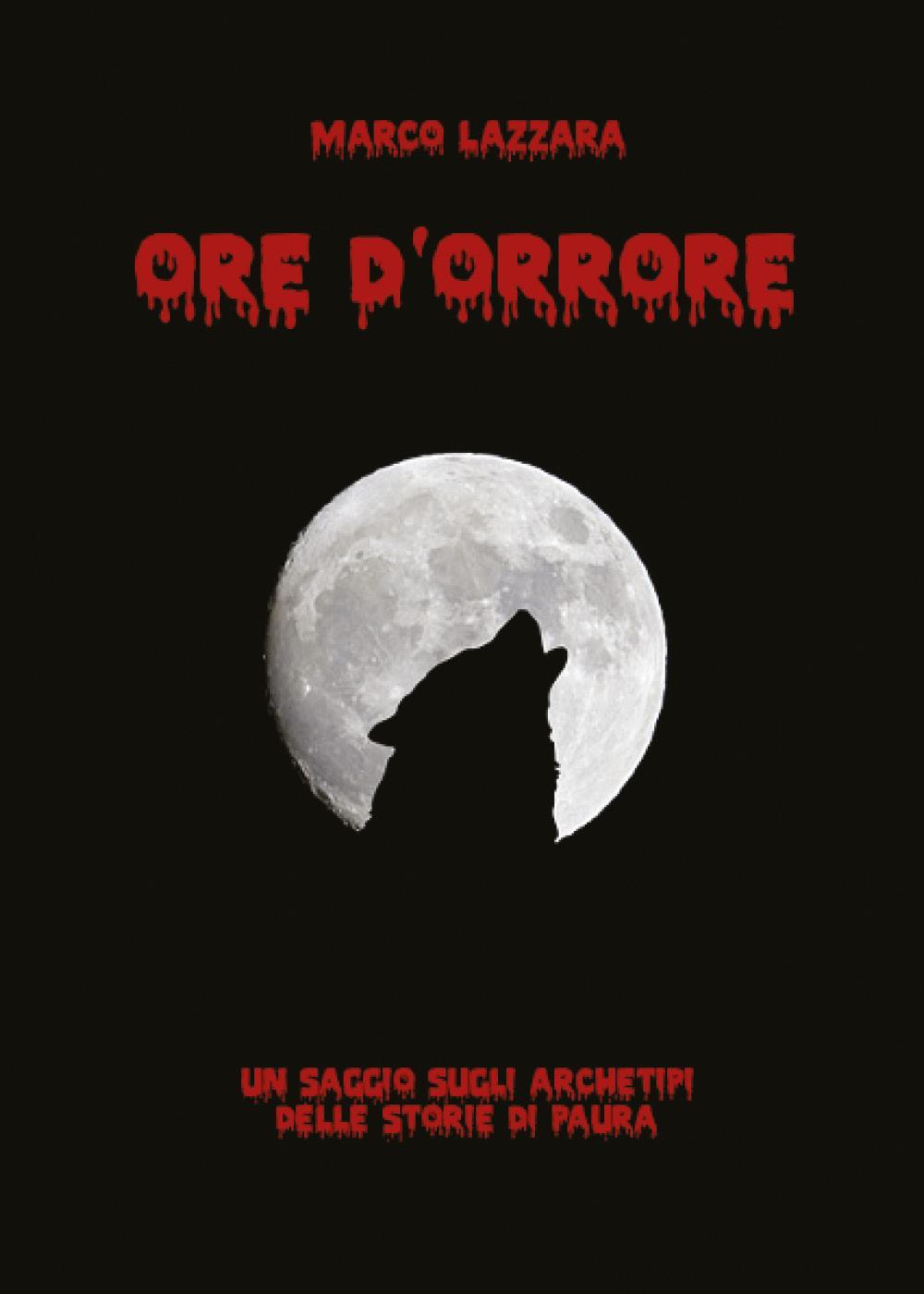 Ore d'Orrore - Un saggio sugli archetipi delle storie di paura