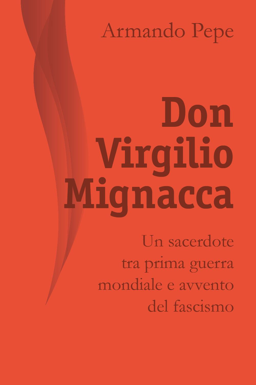 Don Virgilio Mignacca. Un sacerdote tra prima guerra mondiale e avvento del fascismo