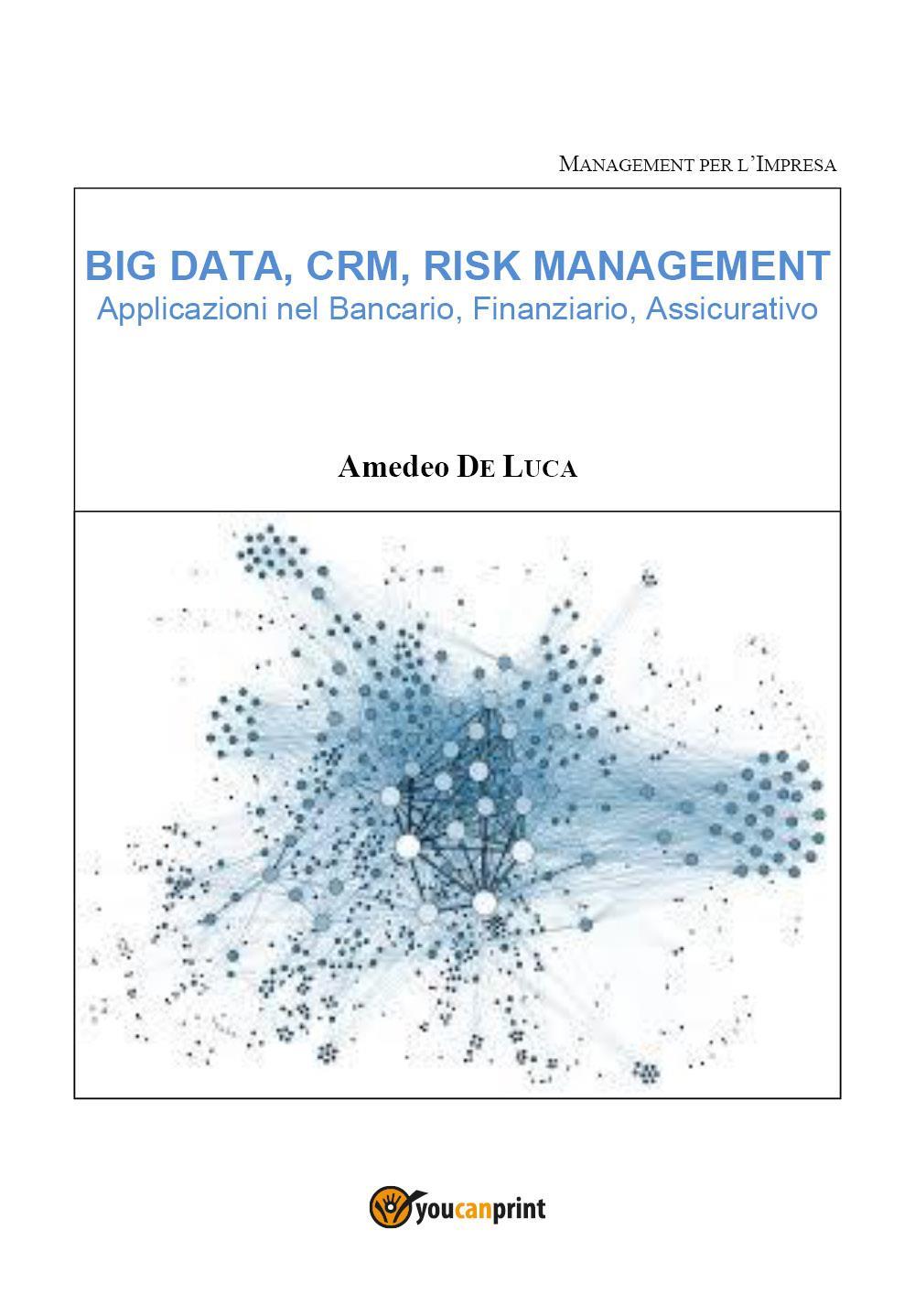 BIG DATA, CRM, RISK MANAGEMENT – Applicazioni nel Bancario, Finanziario, Assicurativo