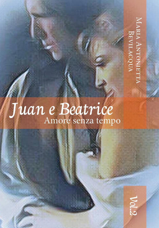 Juan e Beatrice Amore senza tempo  saga. volume secondo