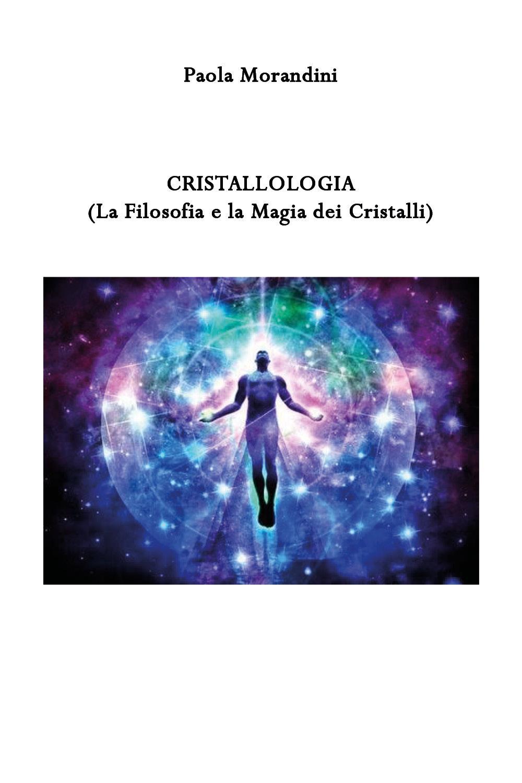 Cristallologia (La Filosofia e la Magia dei Cristalli)