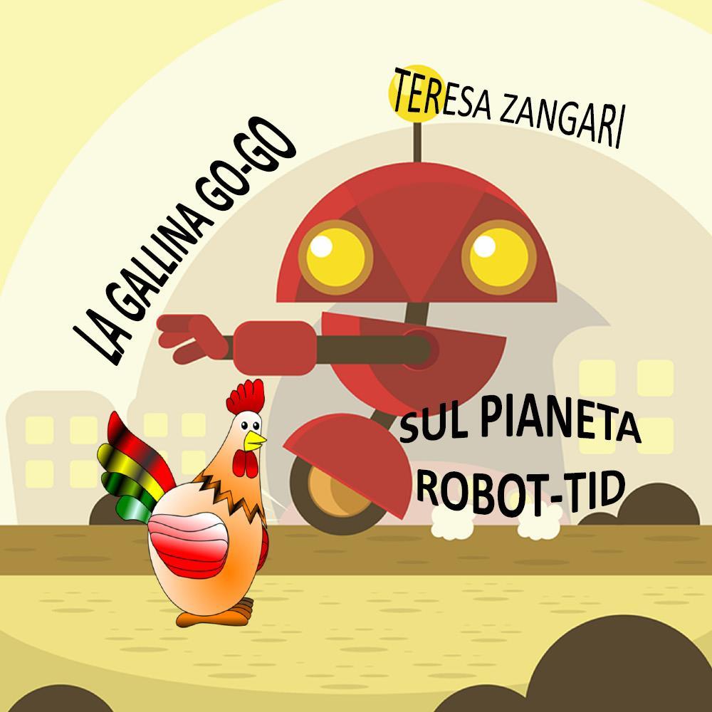 La gallina Go-Go Sul pianeta Robot-Tid