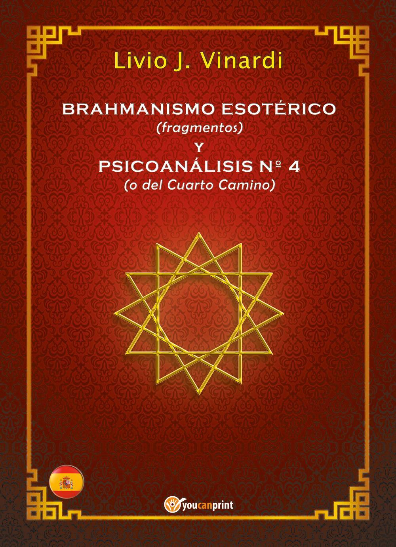 BRAHMANISMO ESOTÉRICO (fragmentos) y PSICOANÁLISIS Nº 4 (o del Cuarto Camino) (EN ESPAÑOL)