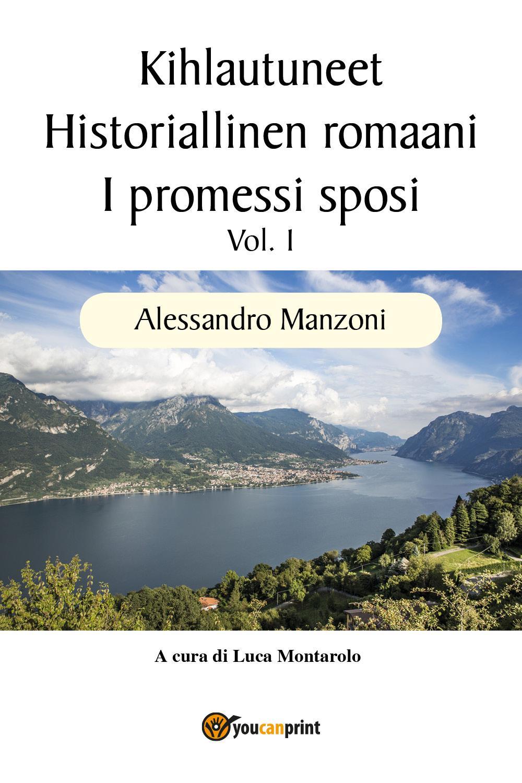 Kihlautuneet - Historiallinen romaani - I promessi sposi Vol. 1
