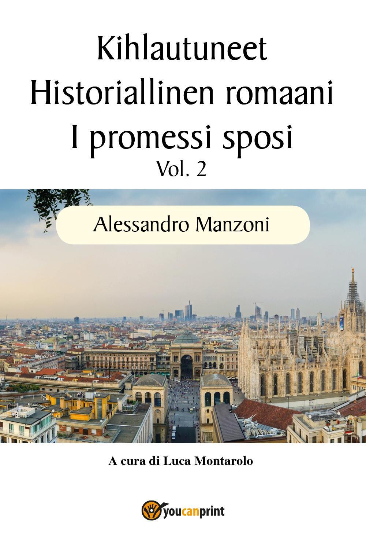 Kihlautuneet - Historiallinen romaani - I promessi sposi Vol. 2