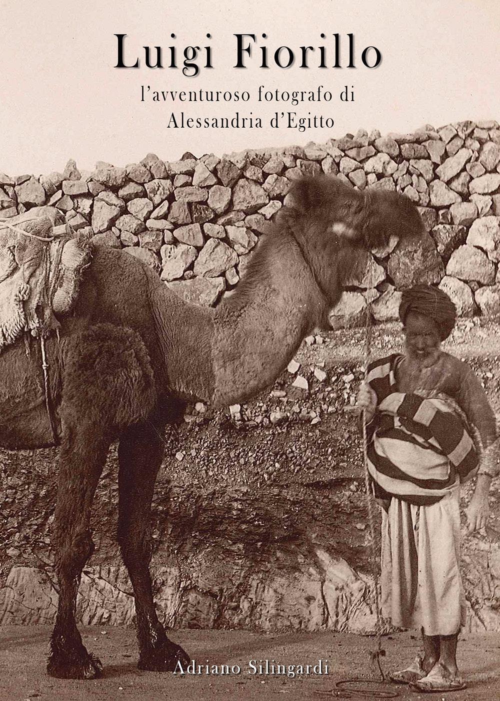 Luigi Fiorillo - l'avventuroso fotografo di Alessandria d'Egitto