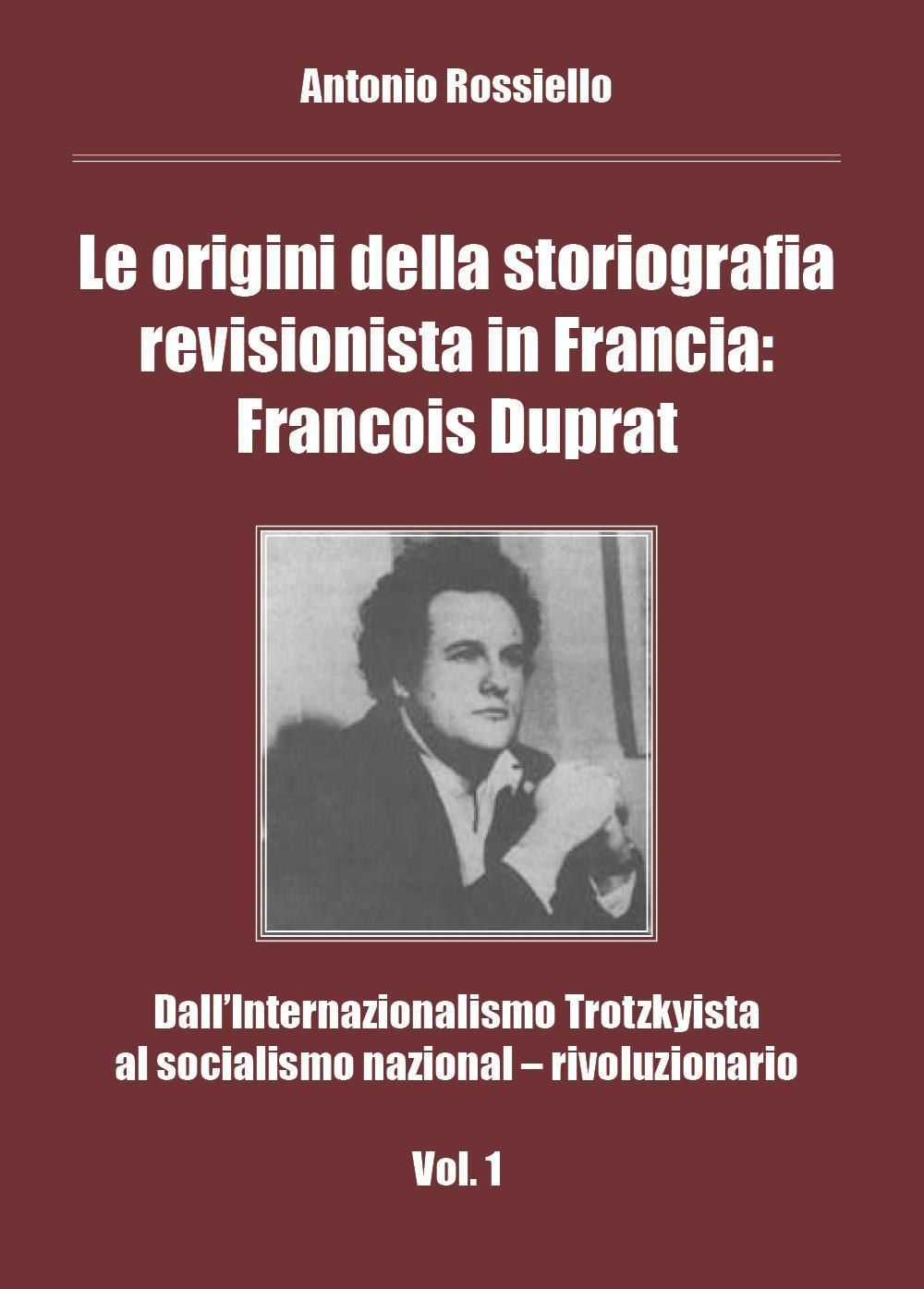 Le origini della storiografia revisionista in Francia: Francois Duprat - Dall'Internazionalismo Trotzkyista al socialismo nazional – rivoluzionario. Vol. 1