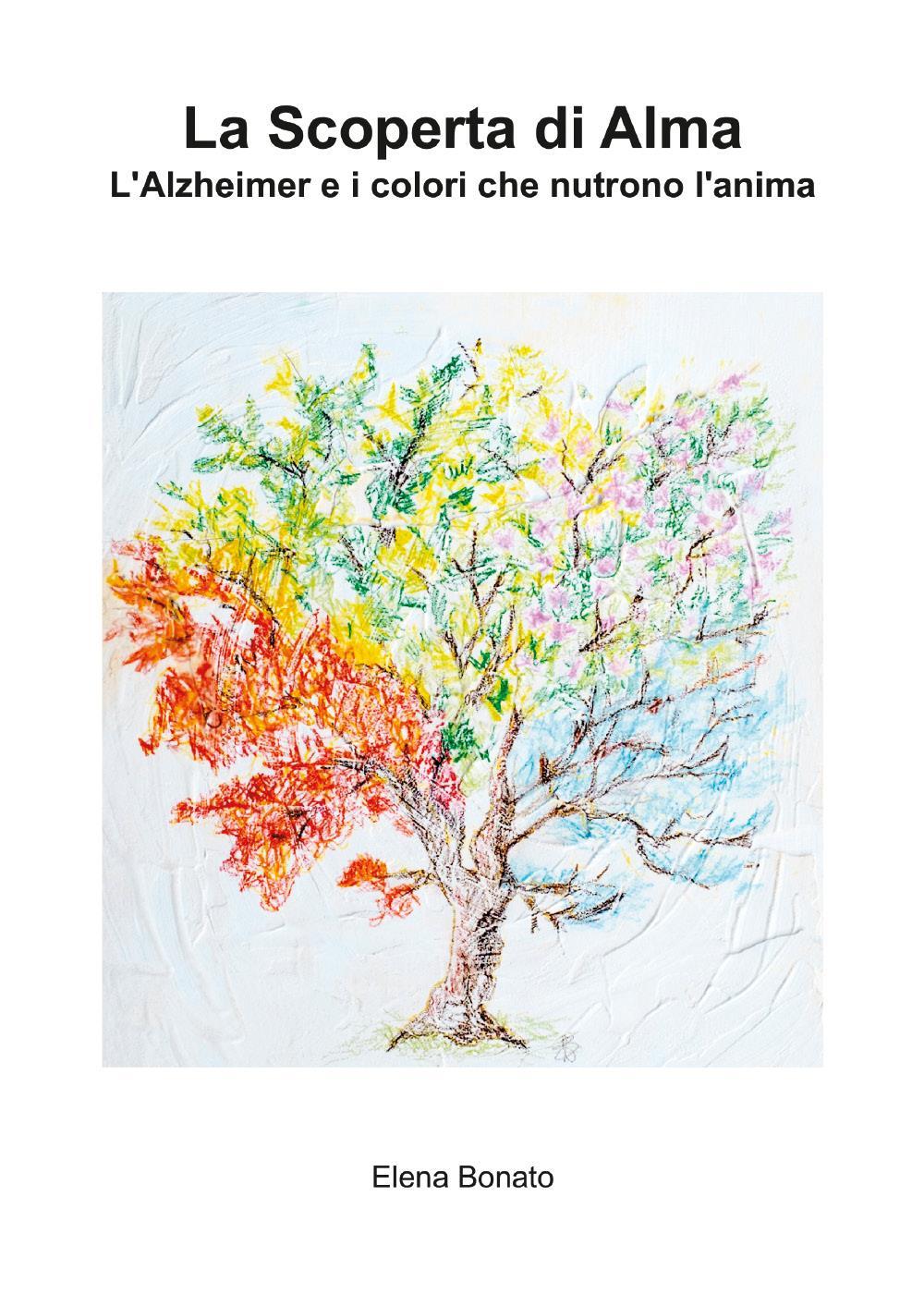 La scoperta di Alma. L'Alzheimer e i colori che nutrono l'anima