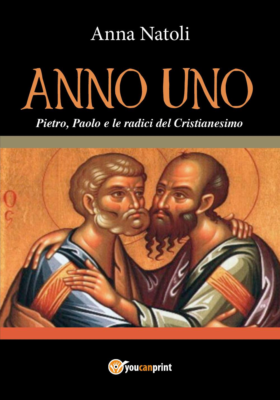 Anno Uno. Pietro, Paolo e le origini del Cristianesimo