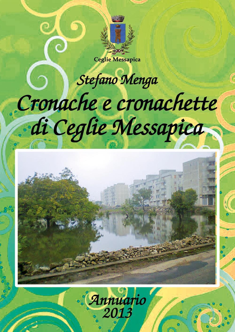Cronache e cronachette di Ceglie Messapica - Annuario 2013
