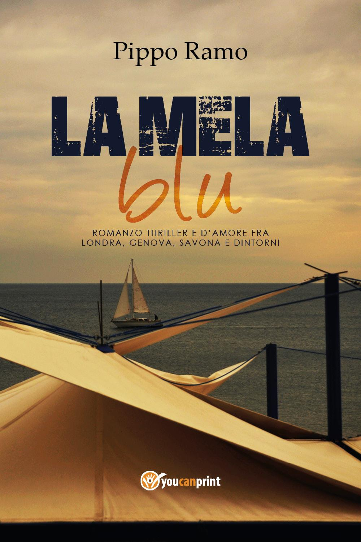 LA MELA BLU - Romanzo thriller e d'amore fra Londra, Genova, Savona e dintorni