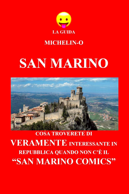 """La guida Michelin-o. San Marino: Cosa troverete di veramente interessante in Repubblica quando non c'è il """"San Marino Comics"""""""