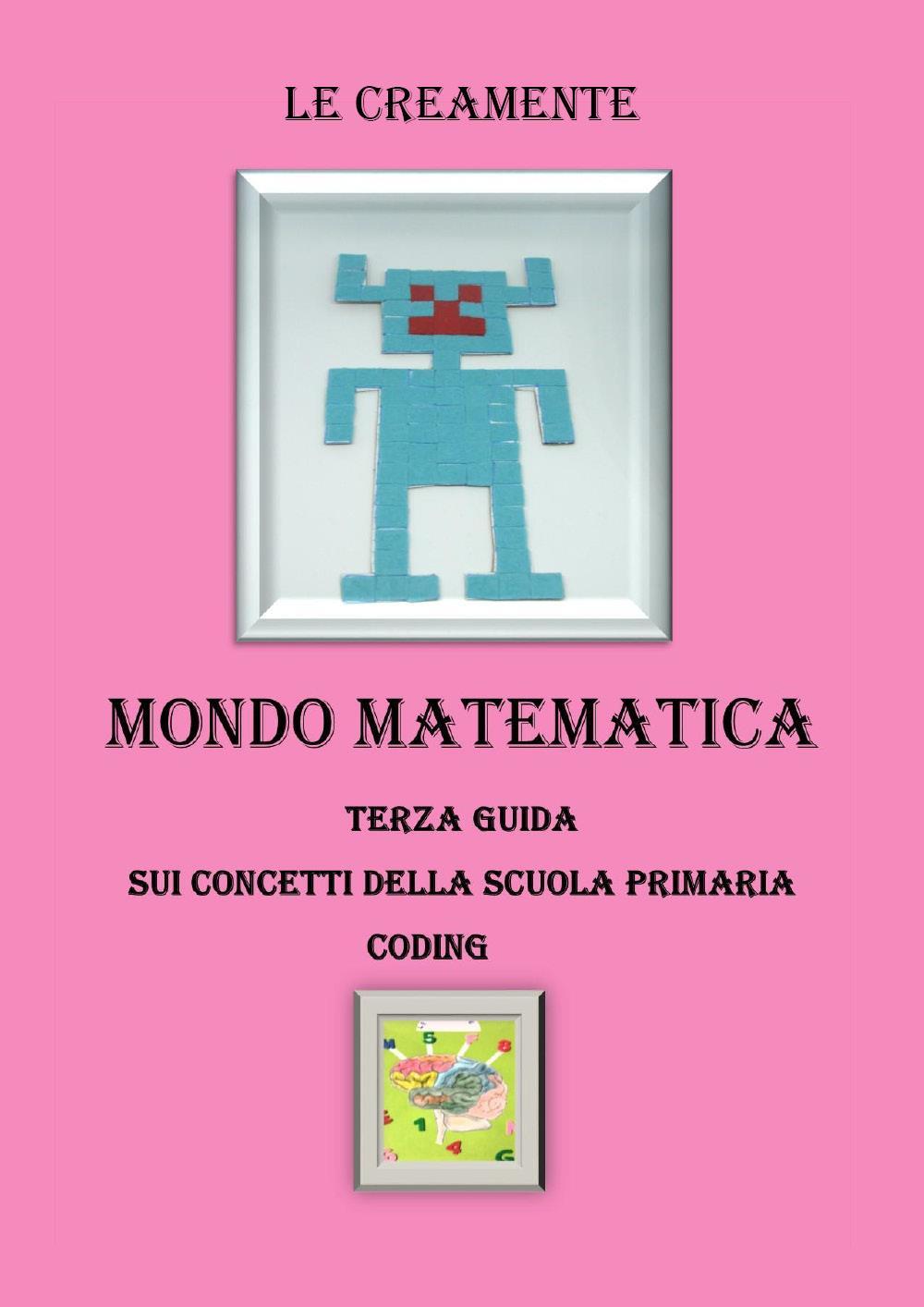 Mondo matematica. Terza Guida sui concetti della scuola primaria coding