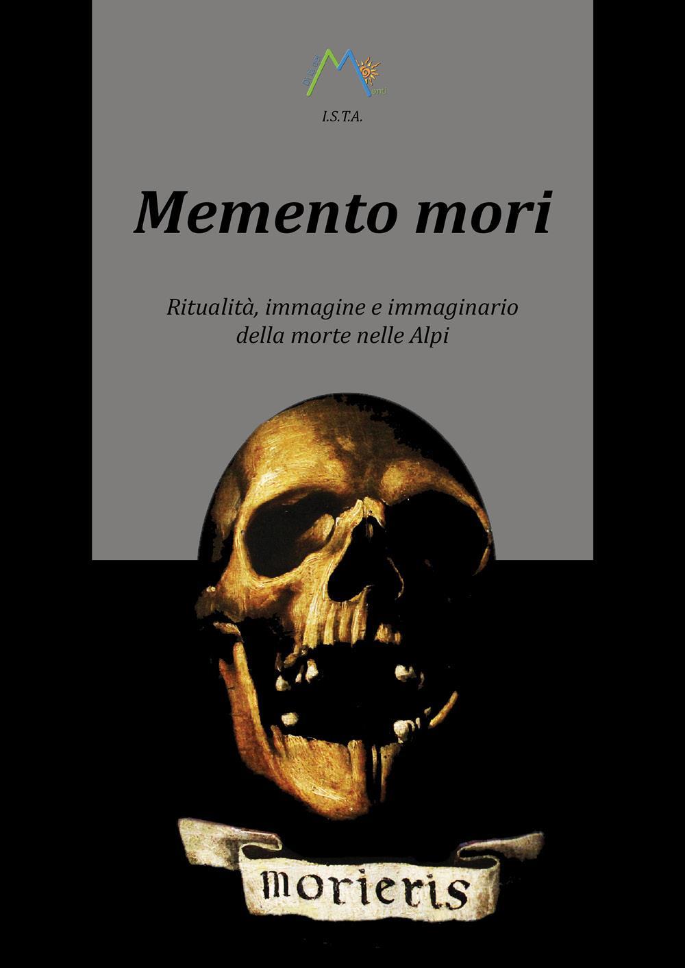 Memento mori. Ritualità, immagine e immaginario della morte nelle Alpi