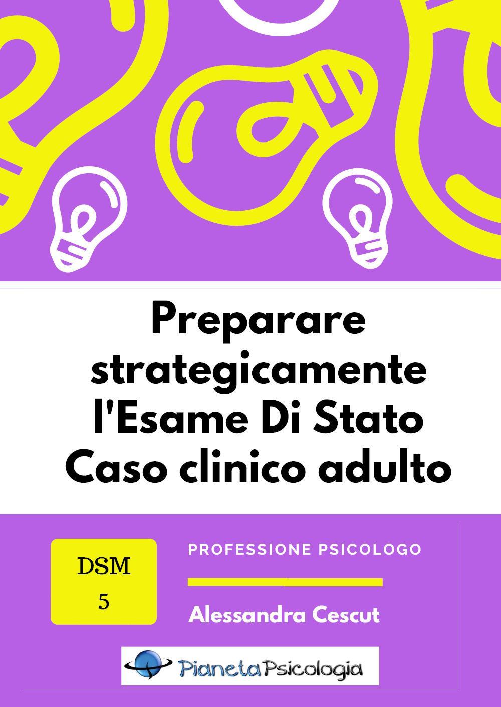 Preparare strategicamente l'Esame Di Stato in psicologia - III prova caso clinico adulto