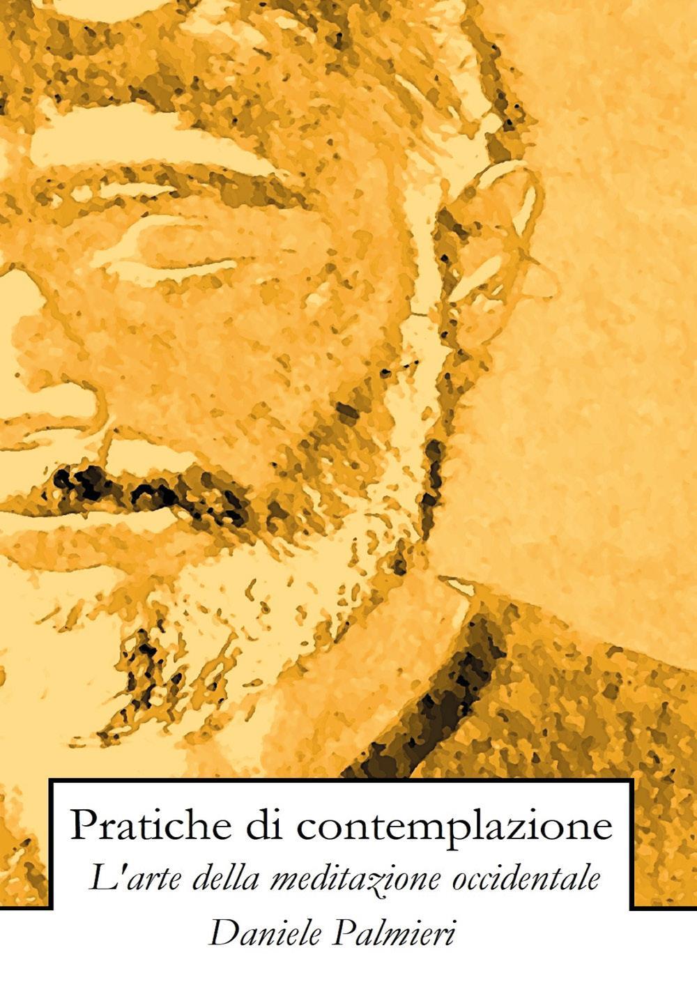 Pratiche di contemplazione. L'arte della meditazione occidentale