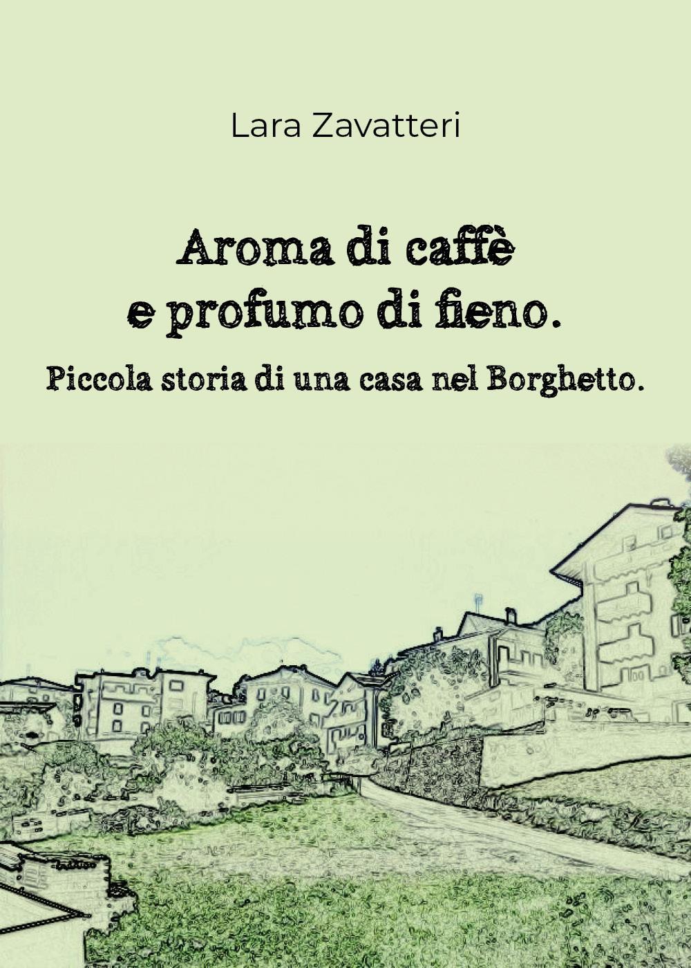 Aroma di caffè e profumo di fieno. Piccola storia di una casa nel Borghetto.