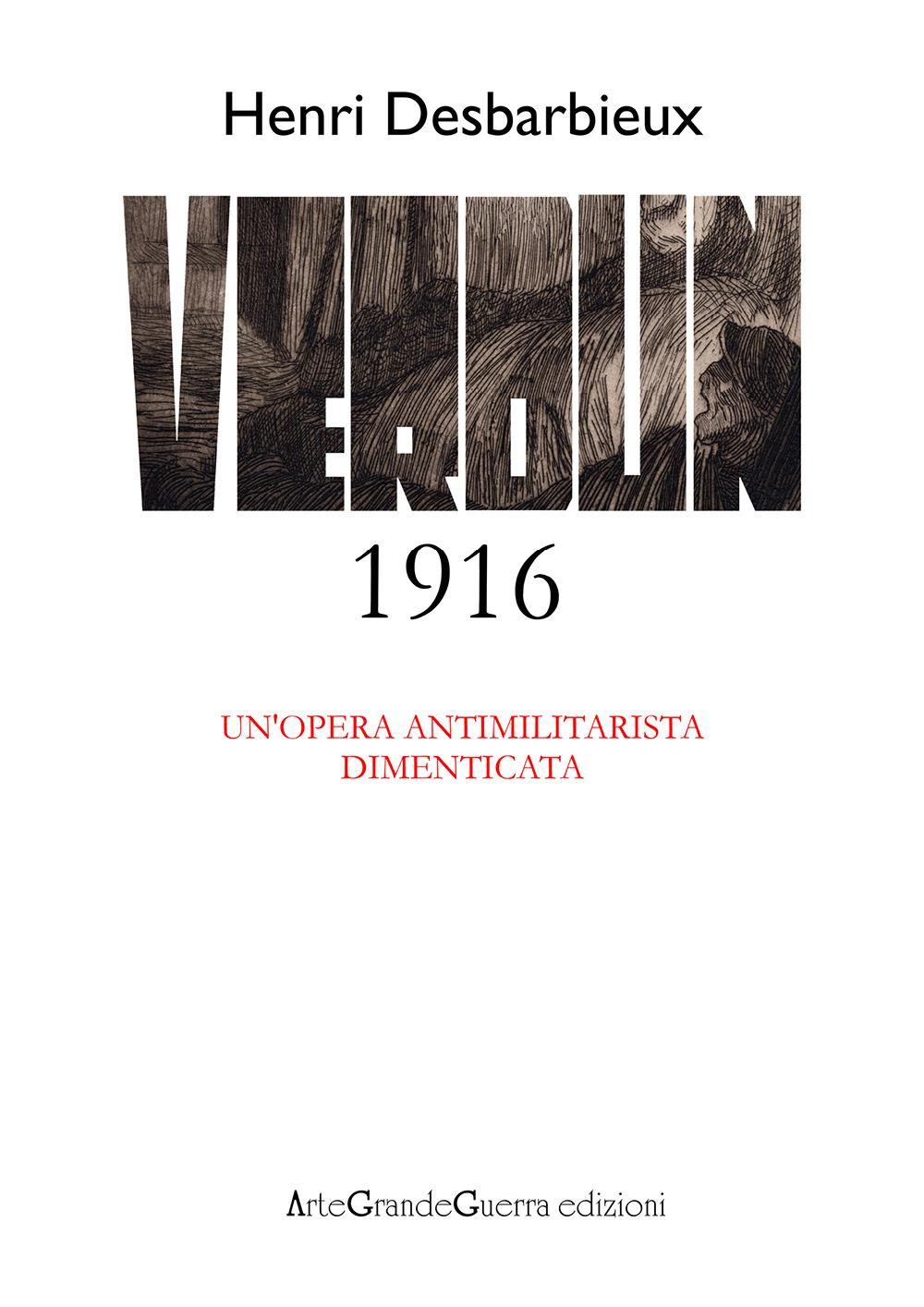Henri Desbarbieux. Verdun 1916. Un'opera antimilitarista dimenticata
