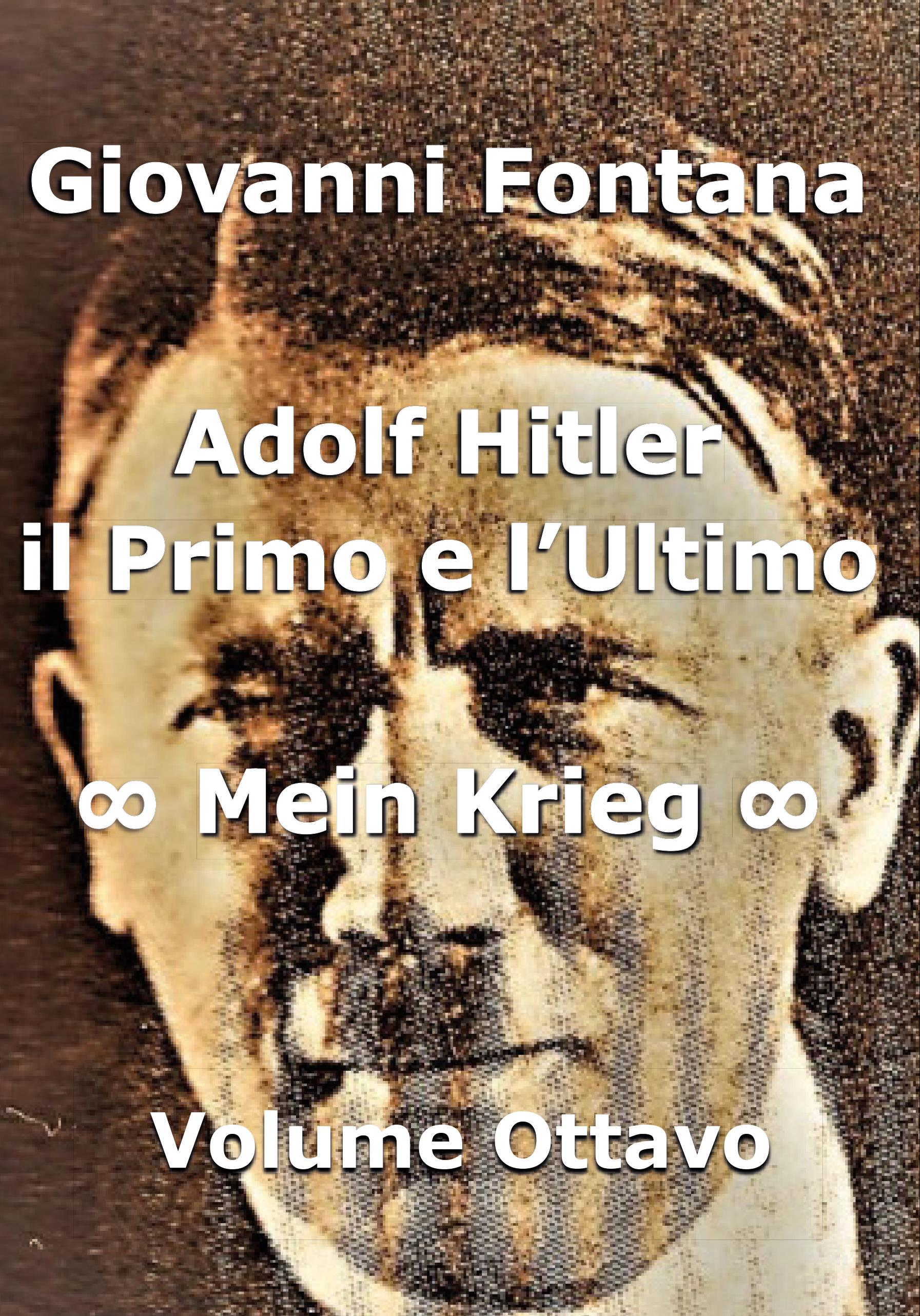 ADOLF HITLER. IL PRIMO E L'ULTIMO. MEIN KRIEG. OTTAVO VOLUME