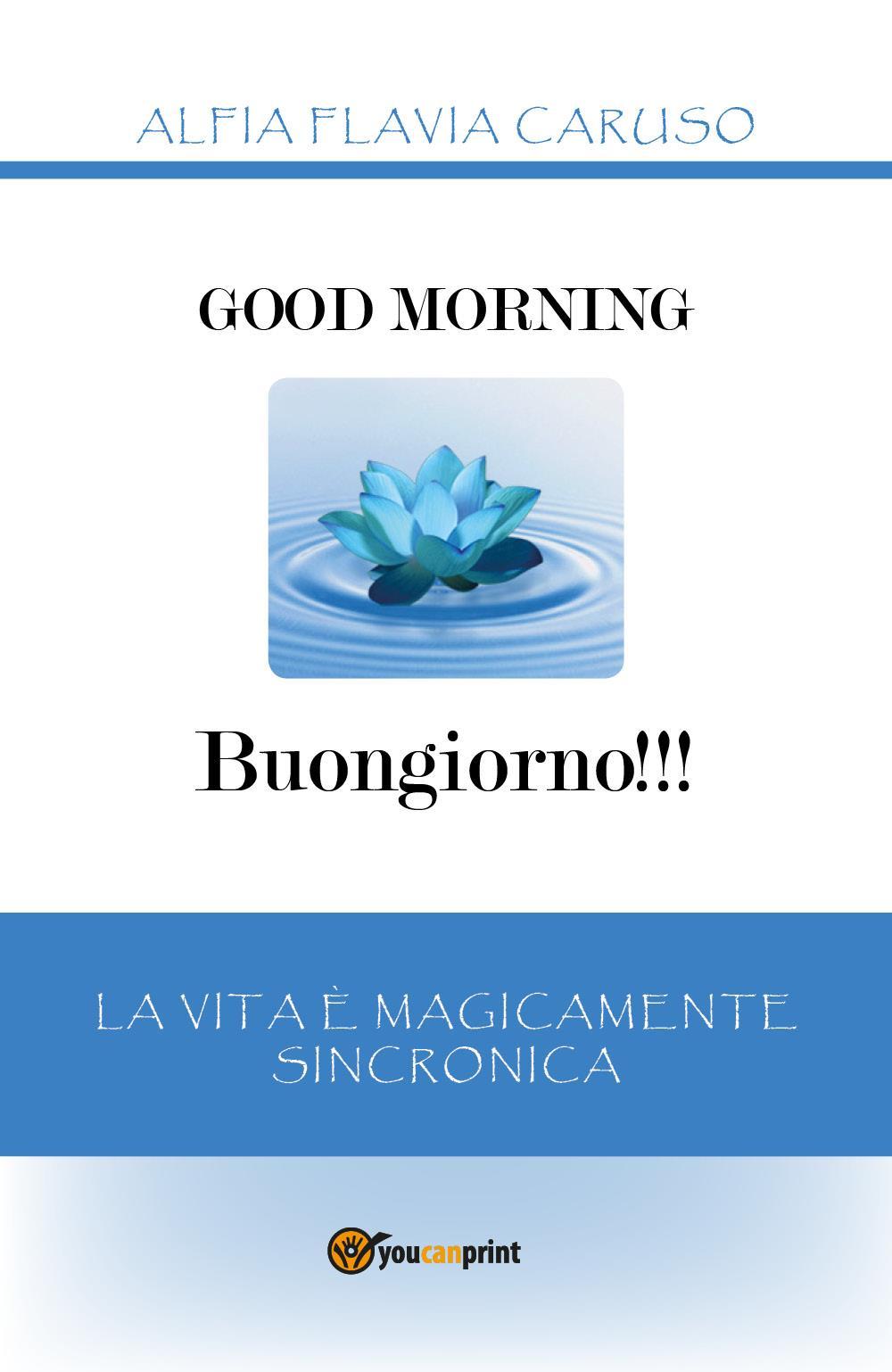 Good Morning - Buongiorno!!! La vita è Magicamente Sincronica