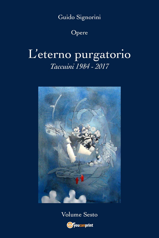 Opere -  L'eterno purgatorio.  Taccuini 1984 - 2017