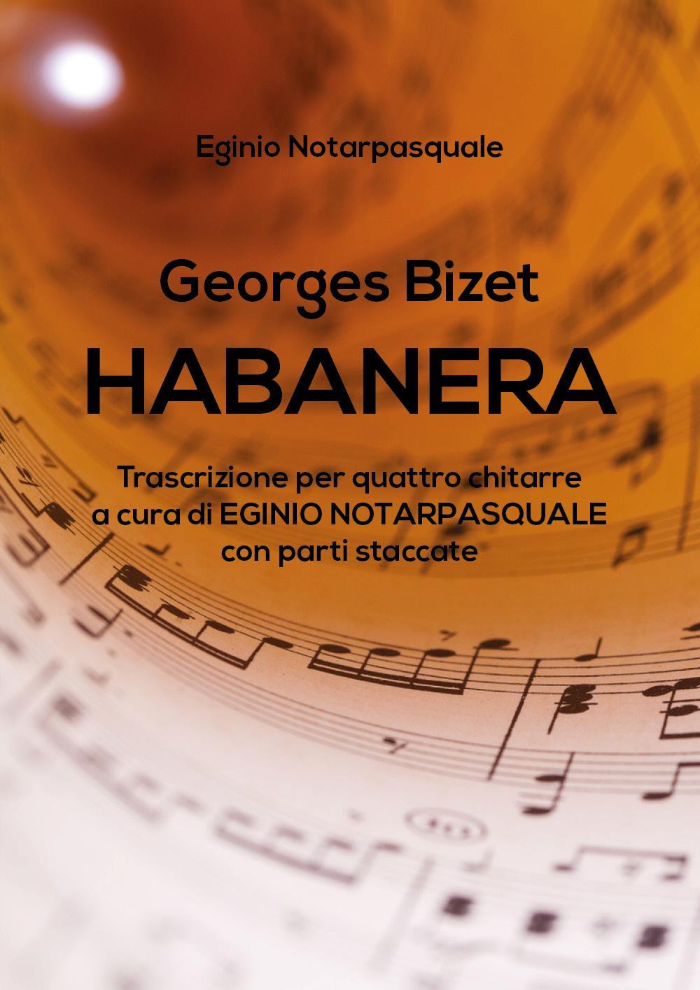 Georges Bizet HABANERA trascrizione per quattro chitarre a cura di EGINIO NOTARPASQUALE con parti staccate