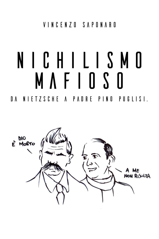 Nichilismo Mafioso. Da Nietzsche a Padre Pino Puglisi.