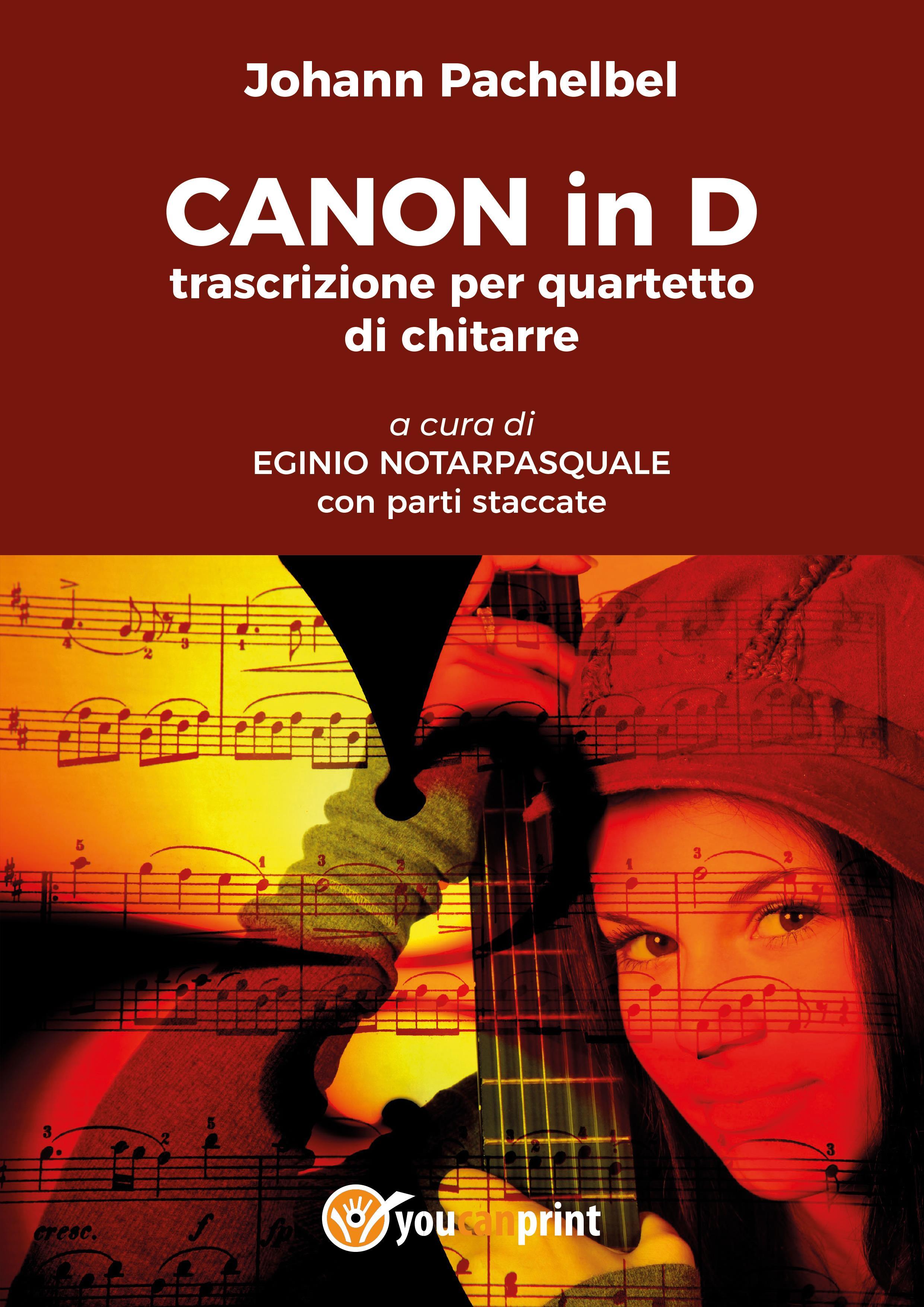Johann Pachelbel CANON in D trascrizione per quartetto di chitarre a cura di EGINIO NOTARPASQUALE con parti staccate