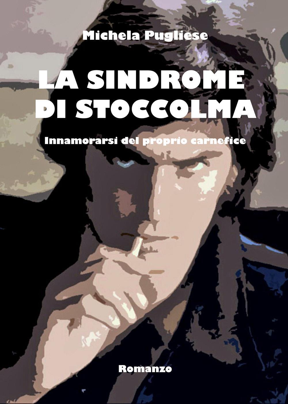 La Sindrome di Stoccolma - innamorarsi del proprio carnefice