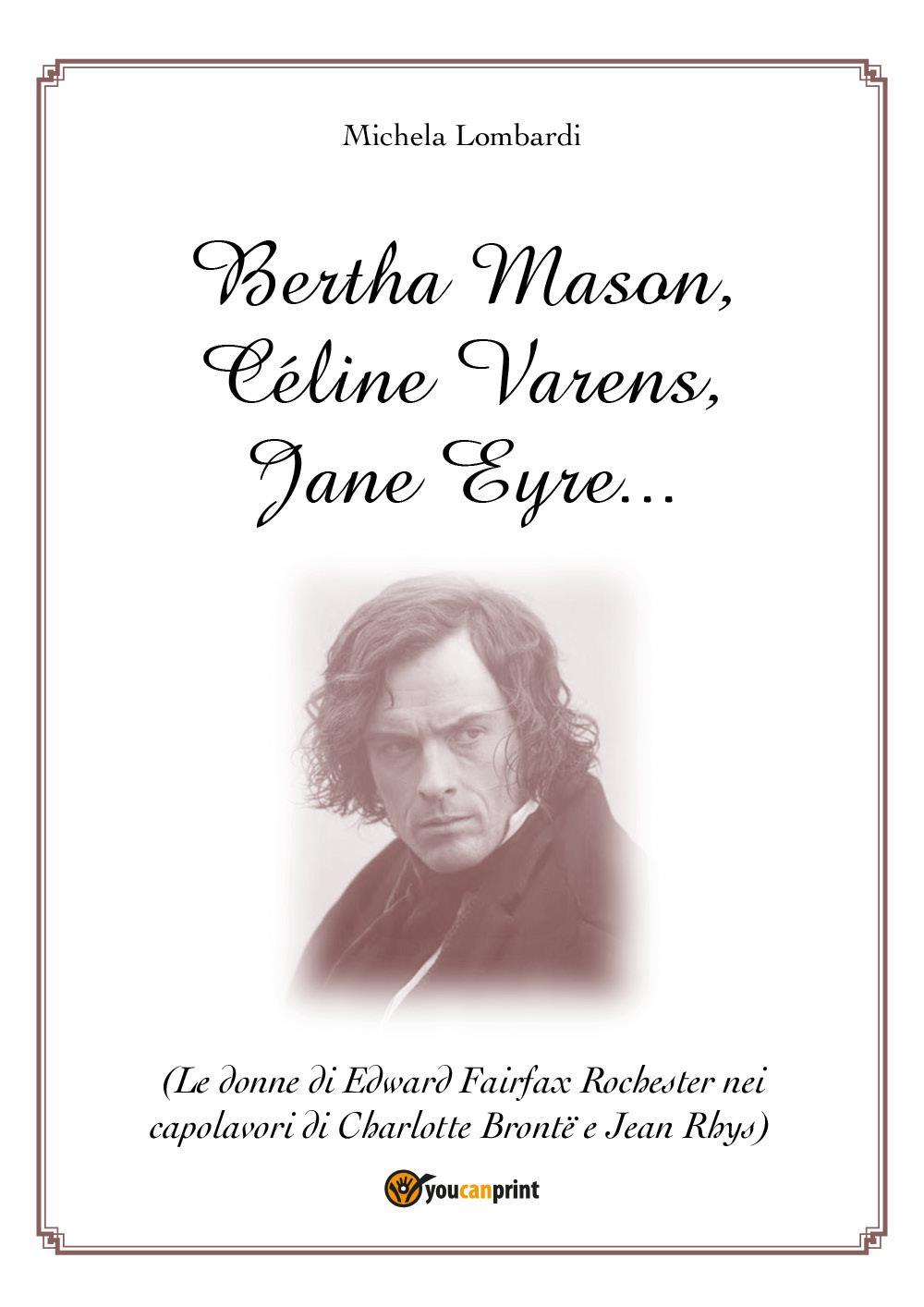 Bertha Mason, Céline Varens, Jane Eyre … (Le donne di Edward Fairfax Rochester nei capolavori di Charlotte Brontë e Jean Rhys)