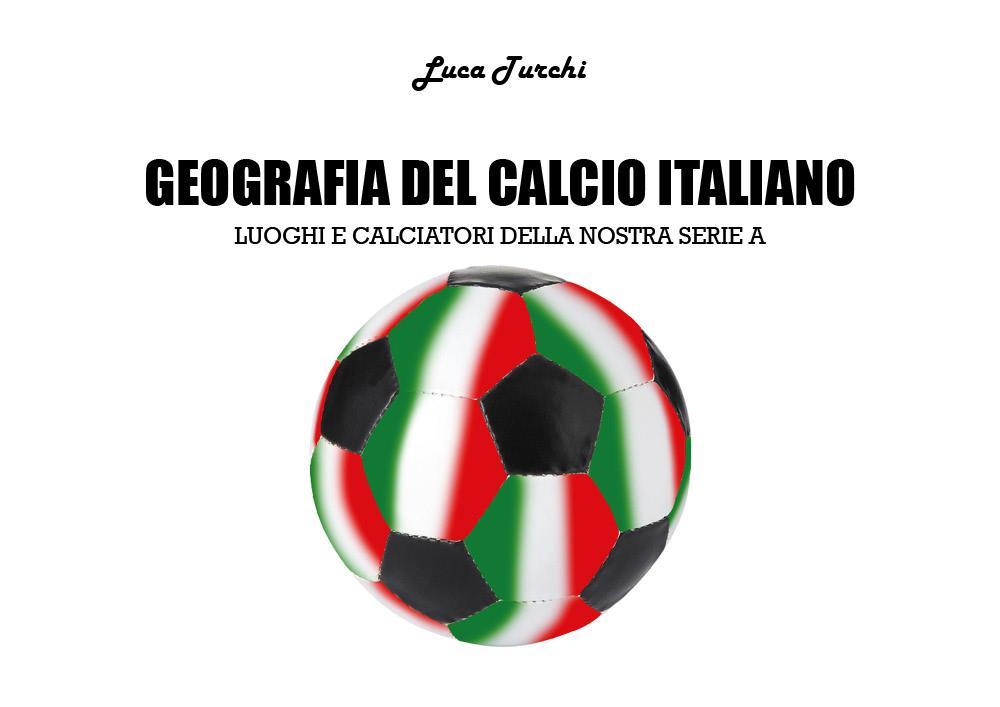 Geografia del calcio italiano – luoghi e calciatori della nostra serie A