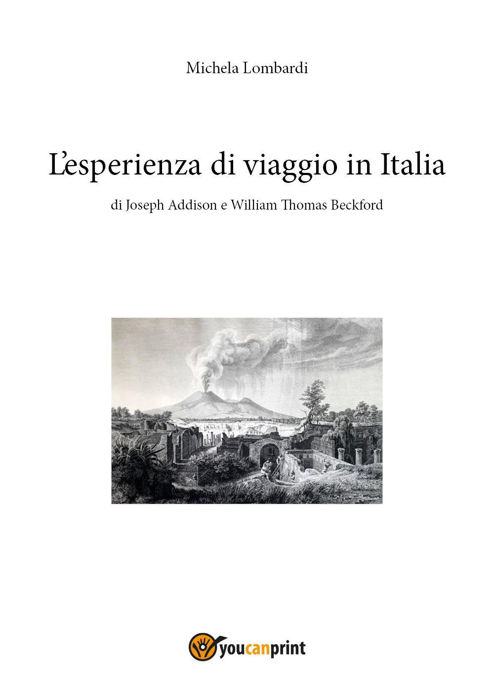 L'esperienza di viaggio in Italia  di Joseph Addison e William Thomas Beckford