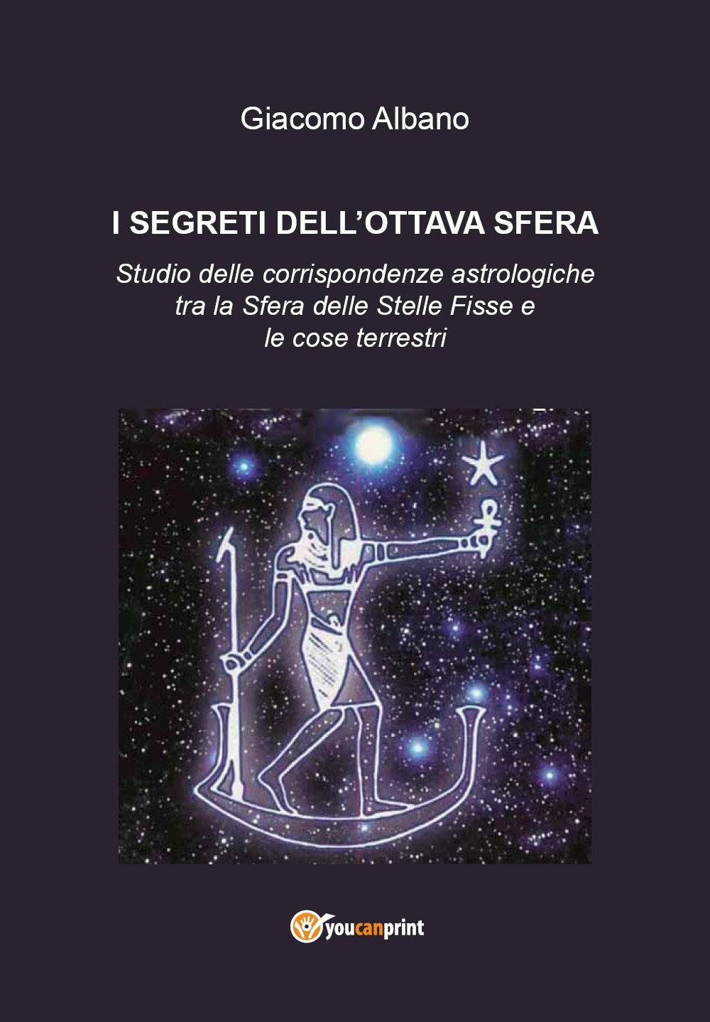I SEGRETI DELL'OTTAVA SFERA  Studio delle corrispondenze astrologiche tra la Sfera delle Stelle Fisse e le cose terrestri